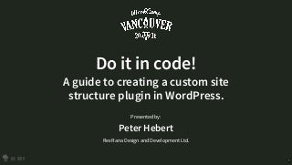 Do it in code! A guide to creating a custom site structure plugin in WordPress.