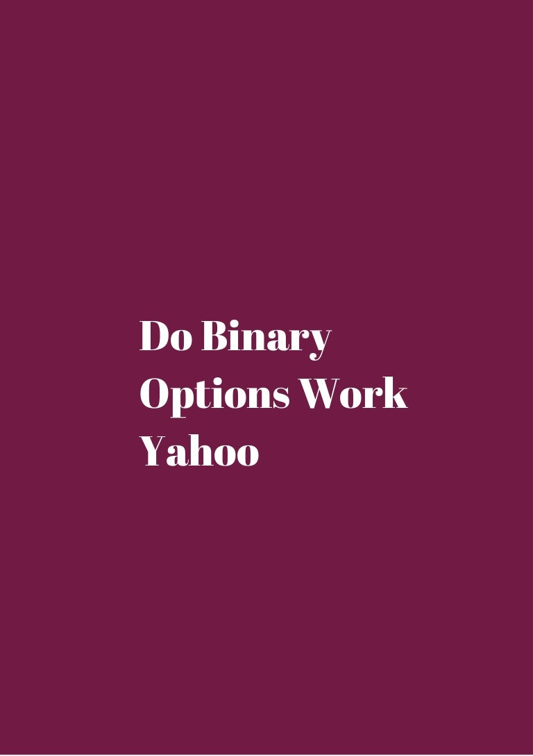 Does binary options trading work yahoo trade crypto currency wiki
