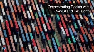 Orchestrating Docker with Terraform and Consul by Mitchell Hashimoto