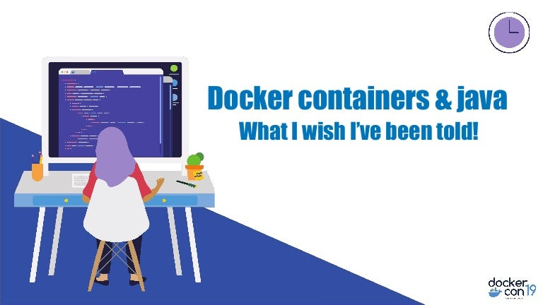 DCSF19 Docker Containers & Java: What I Wish I Had Been Told