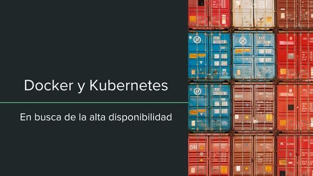 Docker y Kubernetes, en busca de la alta disponibilidad