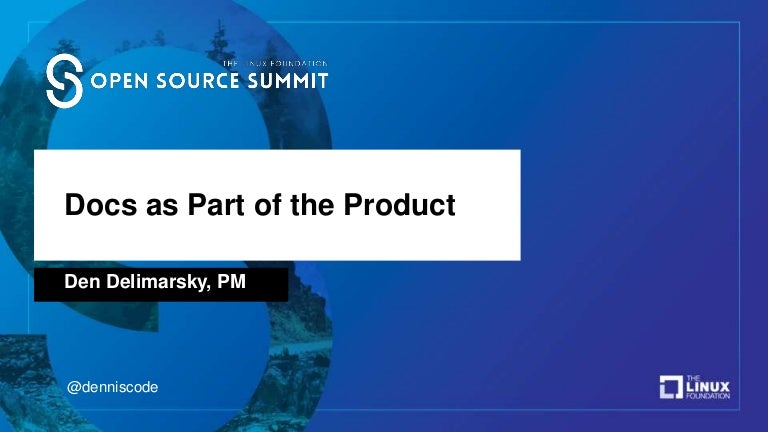 Docs as Part of the Product - Open Source Summit North