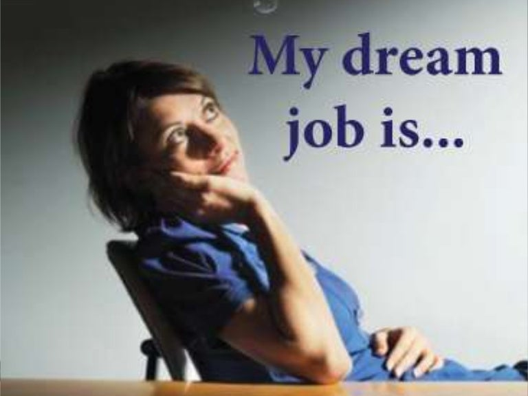 my dream job is a businessman When i was a child my dream was that i would be a police officer or a soldier actually, i have many dreams about my future job but i hope that someday i would have my own business because i would like to be an employer so that i could give work to their people i know that if i had my own business, i would always have stress, but i think that it is very interesting, and at same time i would .