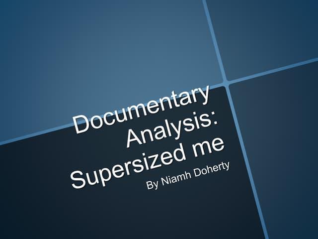 Documentary analysis super sized me
