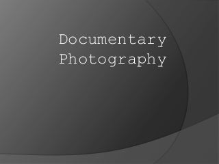 Documentary photography[use this one for as]