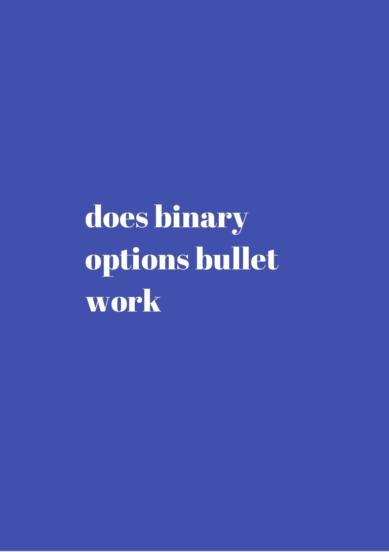 Does binary options bullet work money from betting