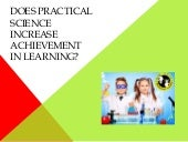 Does practical science increase achievement in learning?