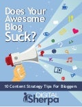 Does Your Awesome Blog Suck? Content Marketing Tips to Turn Things Around