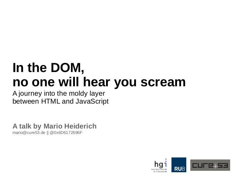 In the DOM, no one will hear you scream