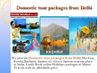 Get Domestic tour packages from Delhi with Mansi Travels