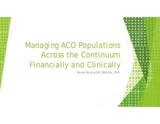 Managing ACO Populations across the Continuum Financially and Clinically - Donna Medina, OSF Hospice and Homecare Foundation