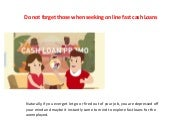 Do not forget those when seeking on line fast cash loans