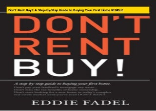 Don't Rent Buy!: A Step-by-Step Guide to Buying Your First Home KINDLE
