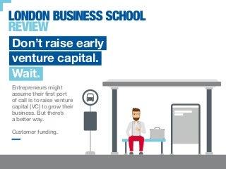 Don't raise early venture capital. Wait - London Business School