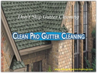 Don't Skip Gutter Cleaning - Clean Pro Gutter Cleaning