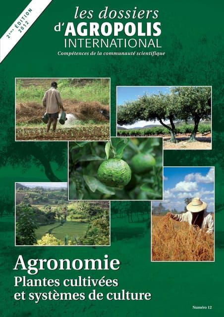 Dossier Agropolis International : Agronomie -plantes, cultivées et systèmes de culture, numéro 12, édition mise à jour juillet 2012