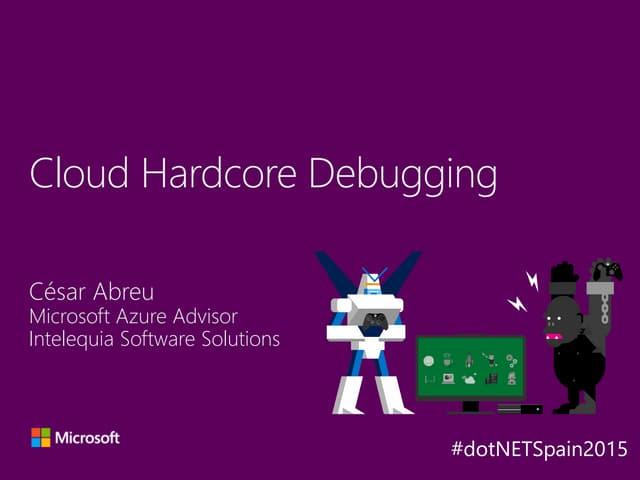 dotNetConference 2015: Cloud hardcore debugging