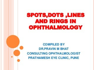 Dots spots lines and rings in ophthalmology
