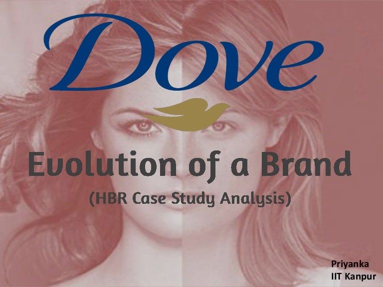 brand management dove case analysis View dove case - aaron huck from 1 why does unilever want fewer was that reducing the number of brands would allow unilever to improve the company's brand.
