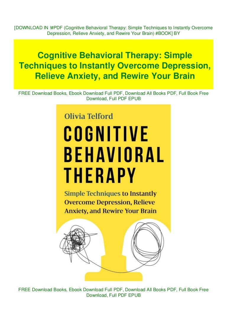Free [DOWNLOAD IN ~!PDF (Cognitive Behavioral Therapy: Simple Techniques to Instantly Overcome Depression, Relieve Anxiety, and Rewire Your Brain) #*BOOK] BY