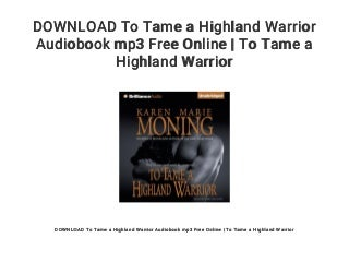 DOWNLOAD To Tame a Highland Warrior Audiobook mp3 Free Online - To Tame a Highland Warrior