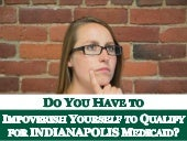 Do You Have to Impoverish Yourself to Qualify for Indianapolis Medicaid