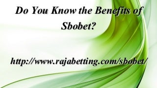 Do you know the benefits of sbobet