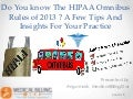 Do You know The HIPAA Omnibus Rules of 2013 ? A Few Tips And Insights For Your Practice!