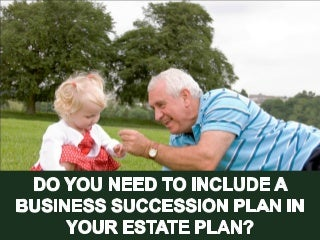 Do You Need to Include a Business Succession Plan in Your Estate?