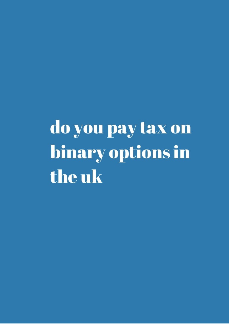 Do you got to pay taxes on binary options india | What are binary options free signal South Africa