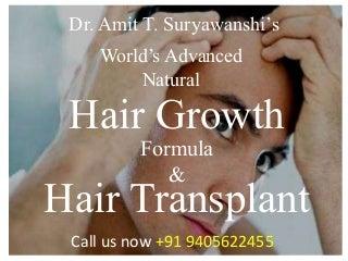 World's Advanced Hair Transplant & Hair Growth Formula. Call us to now. +9405622455