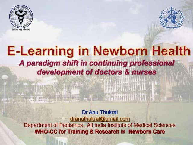 E-Learning in Newborn HealthA paradigm shift in continuing professional development of doctors & nurses