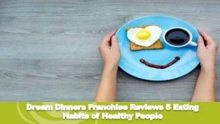 Dream Dinners Franchise Reviews 5 Eating Habits of Healthy People