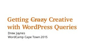Getting Creative with WordPress Queries