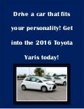 Drive a car that fits your personality get into the 2016 Toyota Yaris today!
