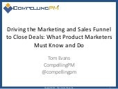 Driving the Marketing and Sales Funnel to Close Deals: What Product Marketers Must Know and Do!