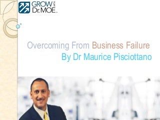 Dr Maurice Pisciottano Presents Overcoming From Business Failure