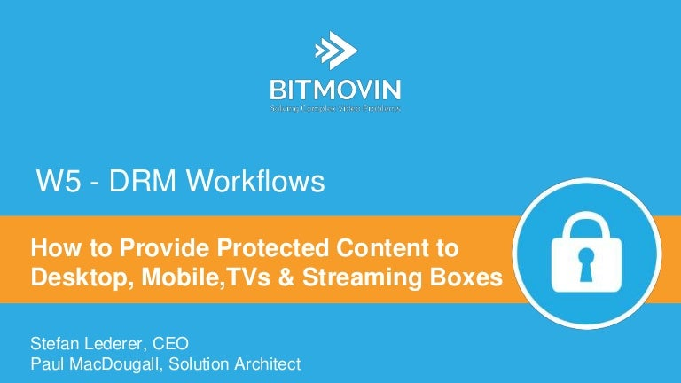 DRM Workflows: How to Provide Protected Content to Desktop, Mobile, T…