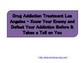 Drug Addiction Treatment Los Angeles – Know Your Enemy and Defeat Your Addiction Before It Takes a Toll on You
