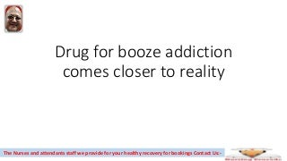 Drug for booze addiction comes closer to reality