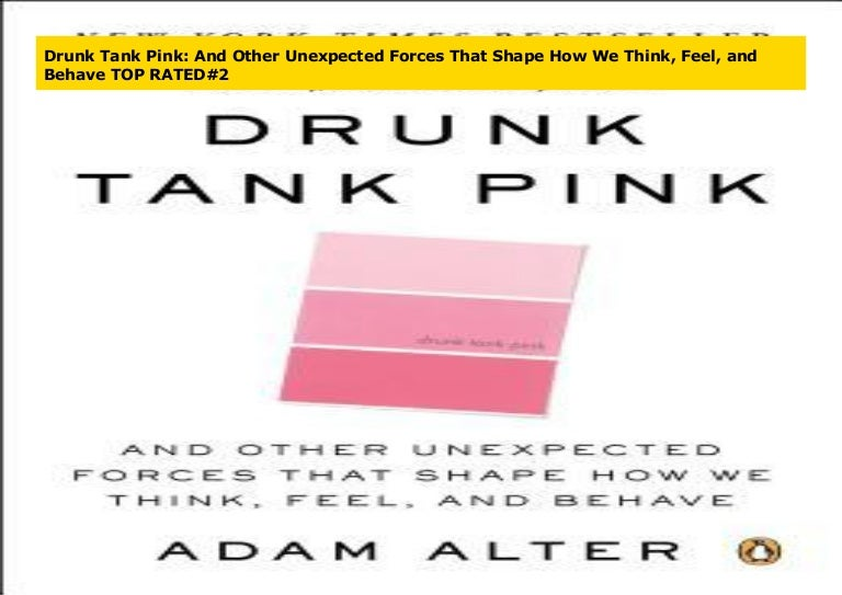 and Behave Drunk Tank Pink And Other Unexpected Forces That Shape How We Think Feel