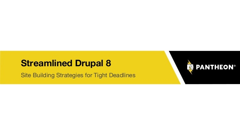 Streamlined Drupal 8: Site Building Strategies for Tight
