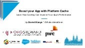 Boost your App with Platform Cache Learn how to leverage the platform cache to improve your app's performance, Daniel Stange