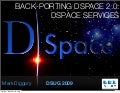DDSUG 2009 Back-porting DSpace 2.0 Services to DSpace 1.6.0