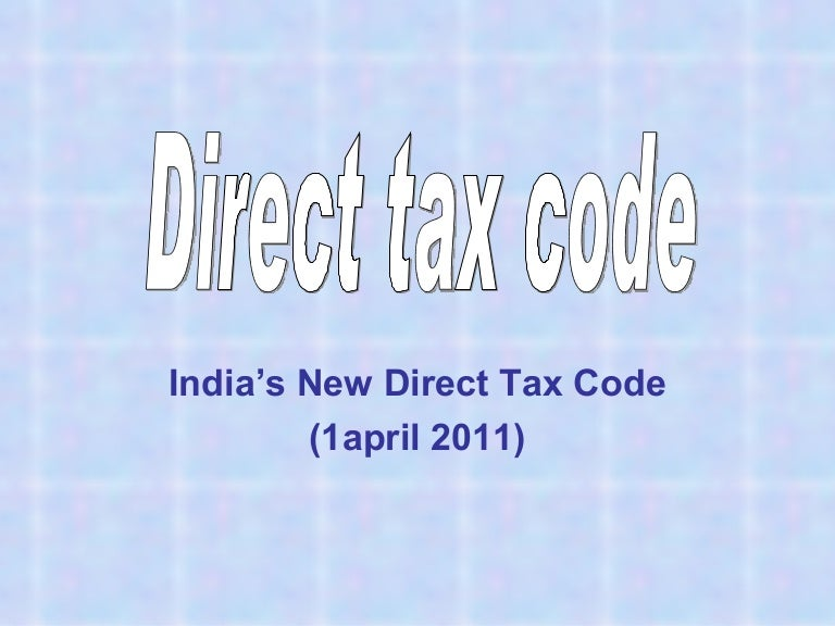direct tax code 2010 To simplify the 50 years old income-tax act, 1961,'the direct taxes code bill, 2010' was introduced in the parliament 2011 foreign tax division of cbdt was strengthened to effectively handle the increase in tax information exchangeand transfer pricing issues.
