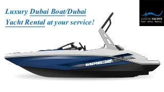 Maxoel Yachts offers luxury finest best Dubai Boats/Dubai Yacht Rental