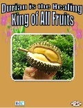 Durian is the healing king of all fruits