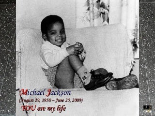 Michael Jackson: (August 29, 1958 - June 25, 2009) - YOU are my life