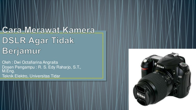 Presentasi Cara Merawat Kamera Dslr Agar Tidak Berjamur