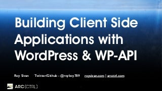 Building WordPress Client Side Applications with WP and WP-API - #wcmia